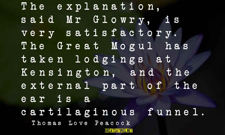 Kensington Sayings By Thomas Love Peacock: The explanation, said Mr Glowry, is very satisfactory. The Great Mogul has taken lodgings at