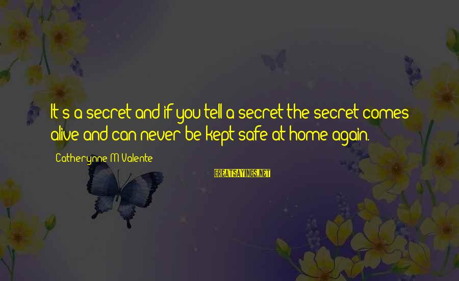 Kept Secret Sayings By Catherynne M Valente: It's a secret and if you tell a secret the secret comes alive and can