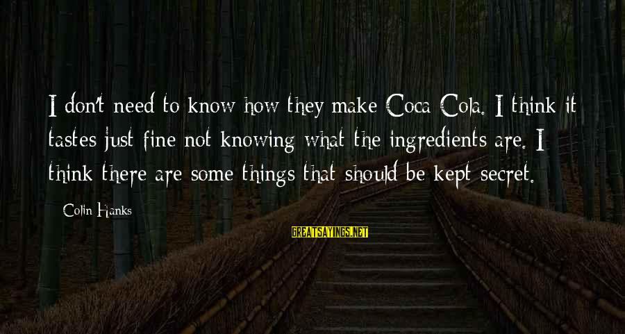 Kept Secret Sayings By Colin Hanks: I don't need to know how they make Coca-Cola. I think it tastes just fine