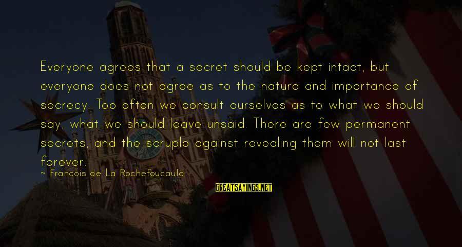 Kept Secret Sayings By Francois De La Rochefoucauld: Everyone agrees that a secret should be kept intact, but everyone does not agree as