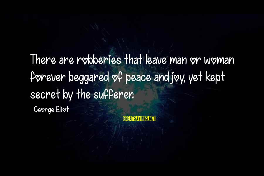Kept Secret Sayings By George Eliot: There are robberies that leave man or woman forever beggared of peace and joy, yet