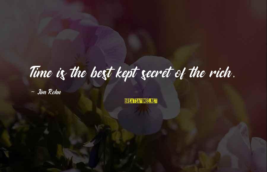 Kept Secret Sayings By Jim Rohn: Time is the best kept secret of the rich.