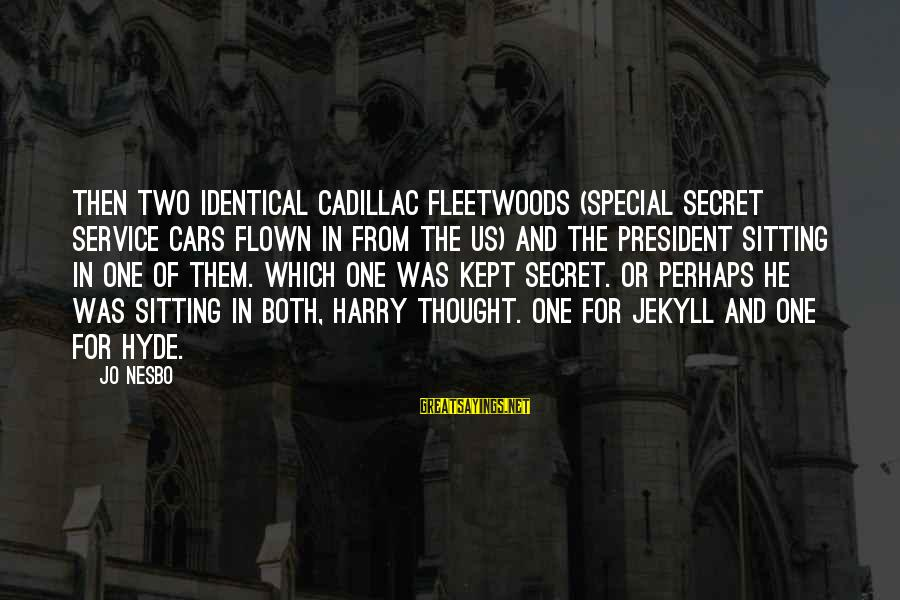 Kept Secret Sayings By Jo Nesbo: Then two identical Cadillac Fleetwoods (special Secret Service cars flown in from the US) and