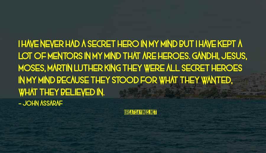 Kept Secret Sayings By John Assaraf: I have never had a secret hero in my mind but I have kept a