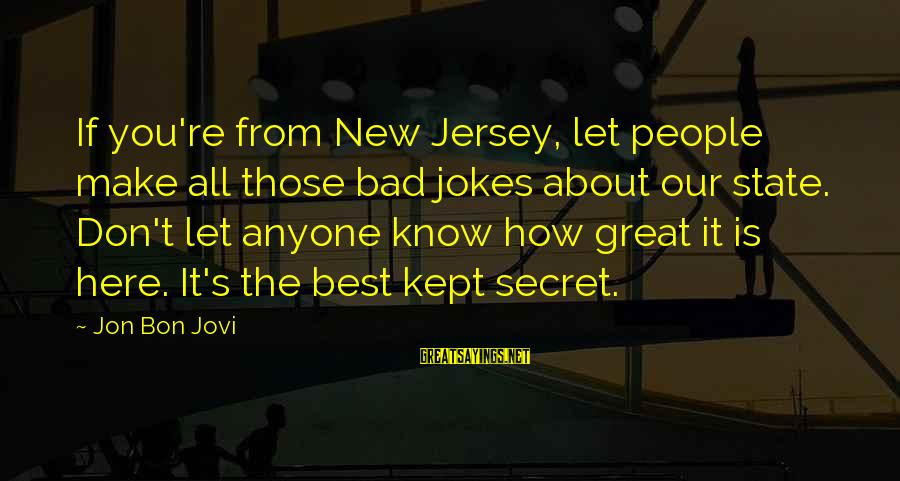 Kept Secret Sayings By Jon Bon Jovi: If you're from New Jersey, let people make all those bad jokes about our state.