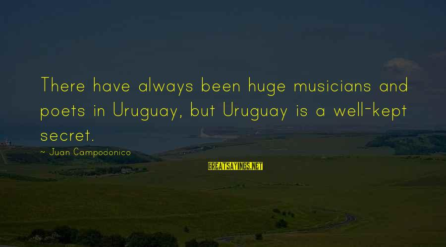 Kept Secret Sayings By Juan Campodonico: There have always been huge musicians and poets in Uruguay, but Uruguay is a well-kept