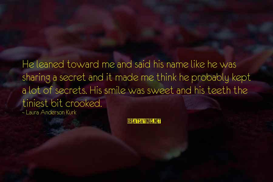 Kept Secret Sayings By Laura Anderson Kurk: He leaned toward me and said his name like he was sharing a secret and
