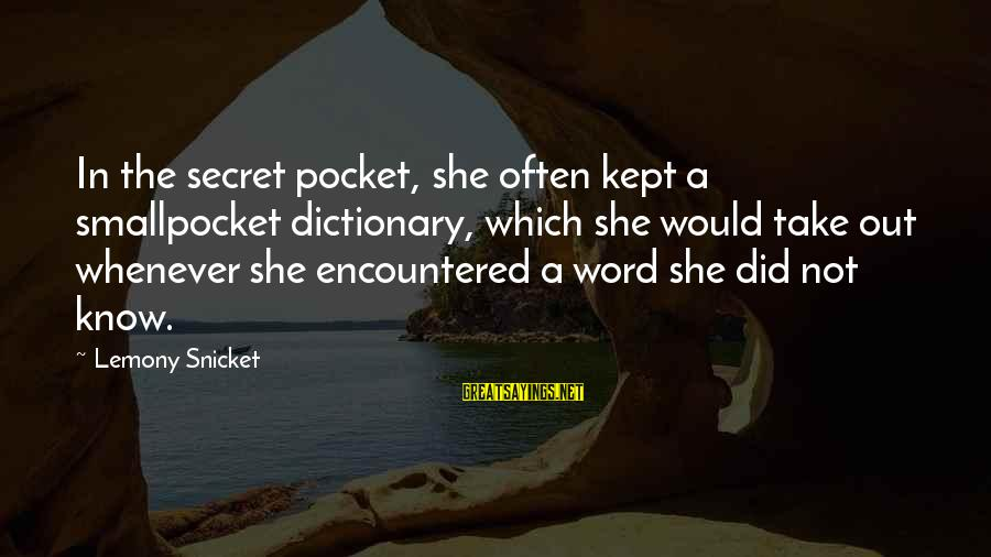 Kept Secret Sayings By Lemony Snicket: In the secret pocket, she often kept a smallpocket dictionary, which she would take out