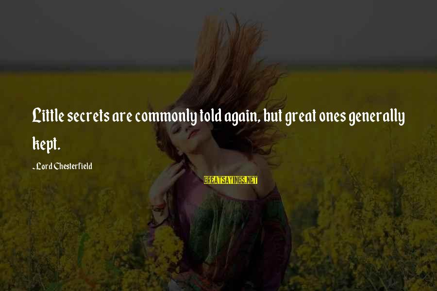 Kept Secret Sayings By Lord Chesterfield: Little secrets are commonly told again, but great ones generally kept.