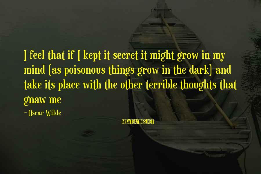 Kept Secret Sayings By Oscar Wilde: I feel that if I kept it secret it might grow in my mind (as