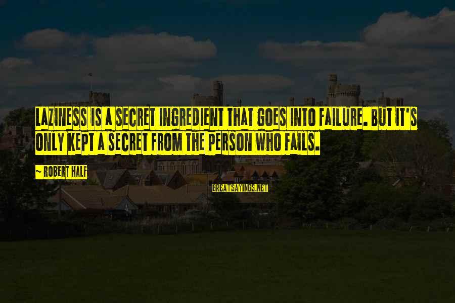 Kept Secret Sayings By Robert Half: Laziness is a secret ingredient that goes into failure. But it's only kept a secret