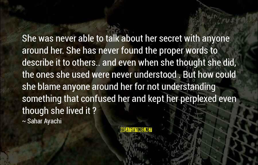 Kept Secret Sayings By Sahar Ayachi: She was never able to talk about her secret with anyone around her. She has