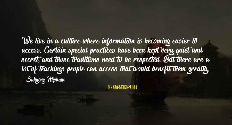 Kept Secret Sayings By Sakyong Mipham: We live in a culture where information is becoming easier to access. Certain special practices