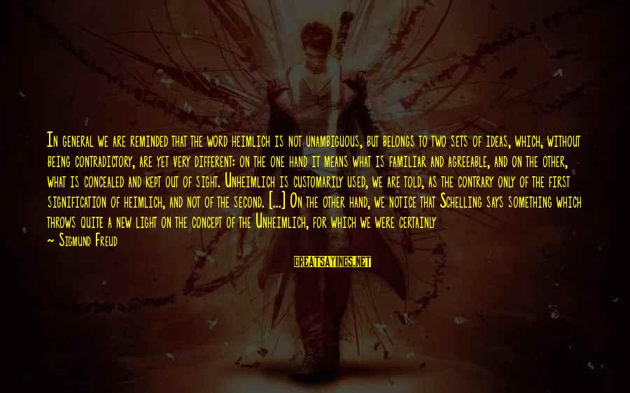 Kept Secret Sayings By Sigmund Freud: In general we are reminded that the word heimlich is not unambiguous, but belongs to