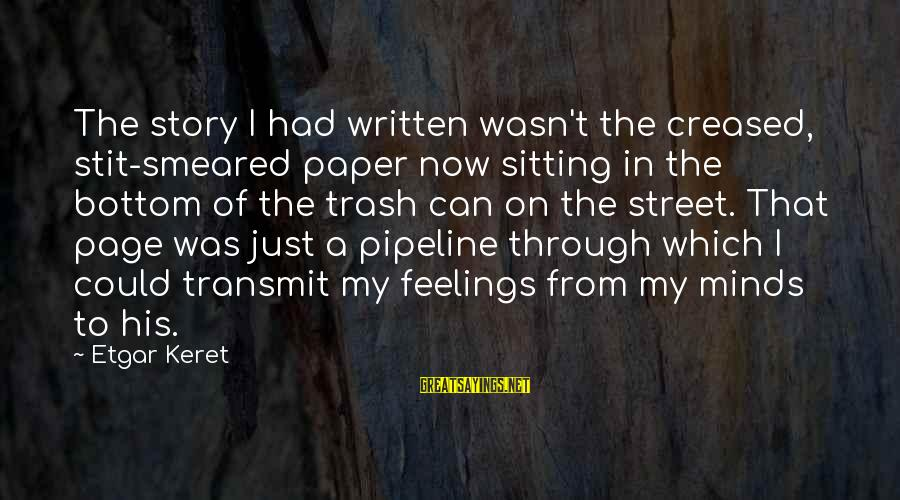 Keret Sayings By Etgar Keret: The story I had written wasn't the creased, stit-smeared paper now sitting in the bottom