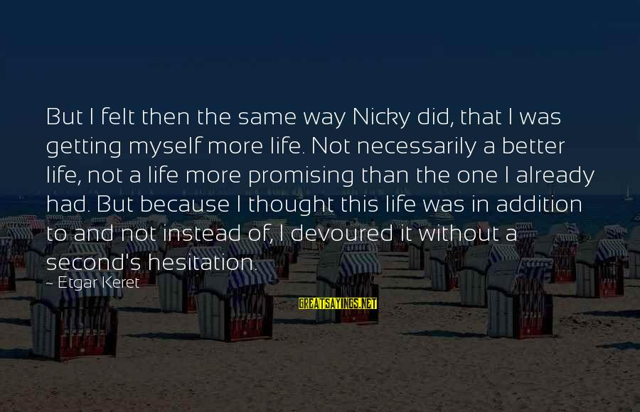 Keret Sayings By Etgar Keret: But I felt then the same way Nicky did, that I was getting myself more