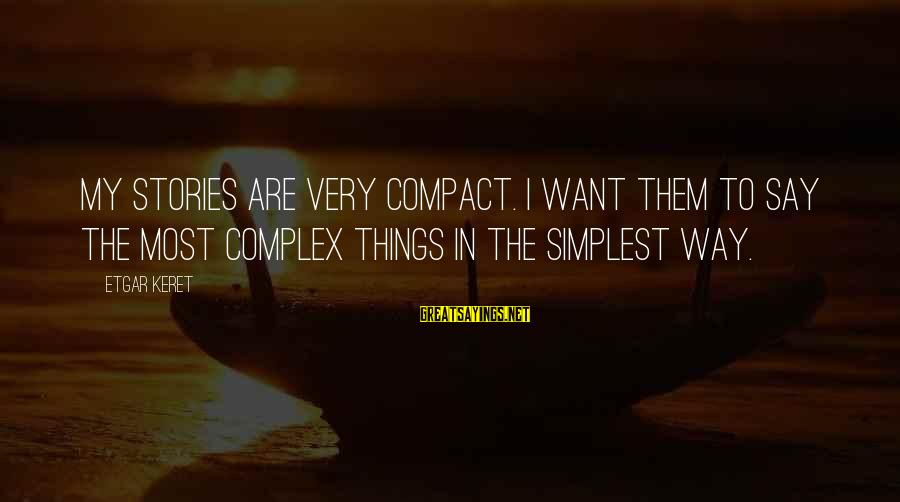 Keret Sayings By Etgar Keret: My stories are very compact. I want them to say the most complex things in