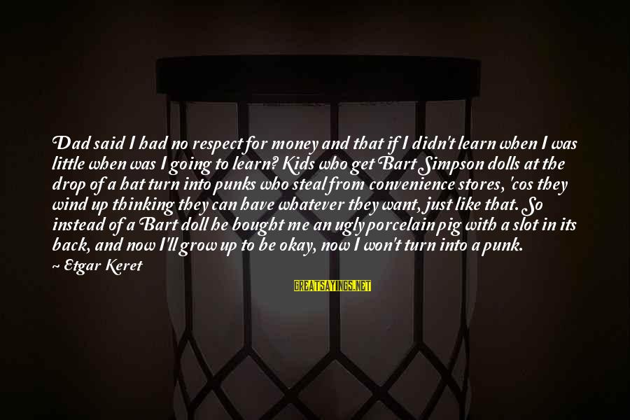 Keret Sayings By Etgar Keret: Dad said I had no respect for money and that if I didn't learn when