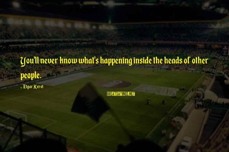 Keret Sayings By Etgar Keret: You'll never know what's happening inside the heads of other people.