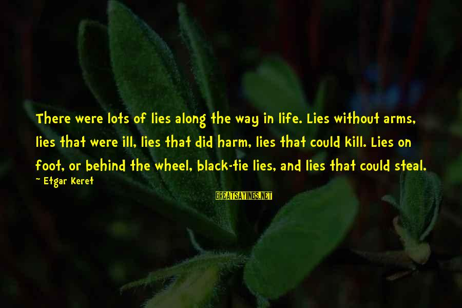 Keret Sayings By Etgar Keret: There were lots of lies along the way in life. Lies without arms, lies that