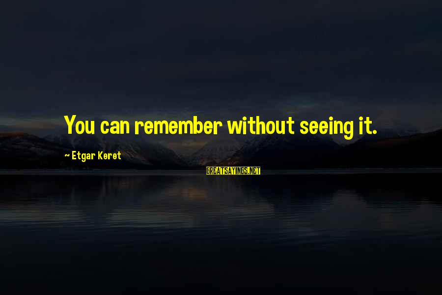 Keret Sayings By Etgar Keret: You can remember without seeing it.