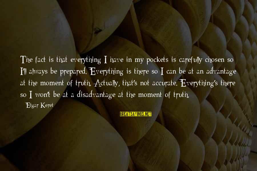 Keret Sayings By Etgar Keret: The fact is that everything I have in my pockets is carefully chosen so I'll