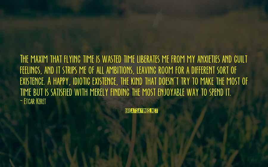 Keret Sayings By Etgar Keret: The maxim that flying time is wasted time liberates me from my anxieties and guilt