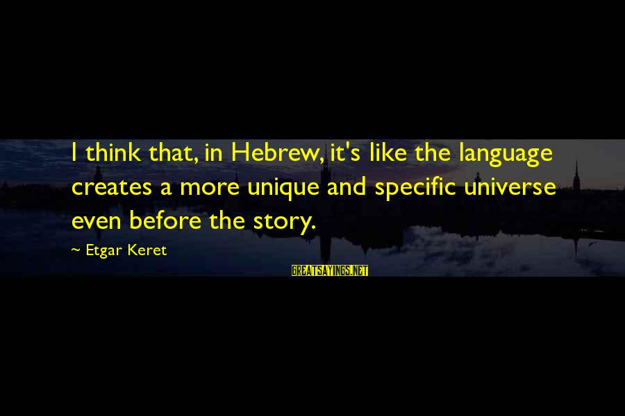 Keret Sayings By Etgar Keret: I think that, in Hebrew, it's like the language creates a more unique and specific