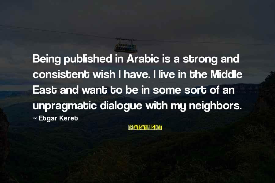 Keret Sayings By Etgar Keret: Being published in Arabic is a strong and consistent wish I have. I live in