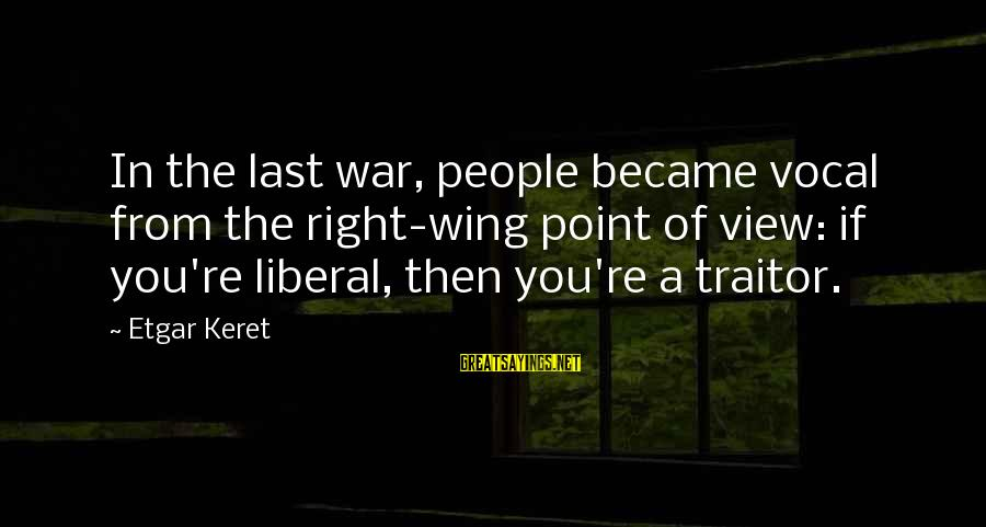 Keret Sayings By Etgar Keret: In the last war, people became vocal from the right-wing point of view: if you're