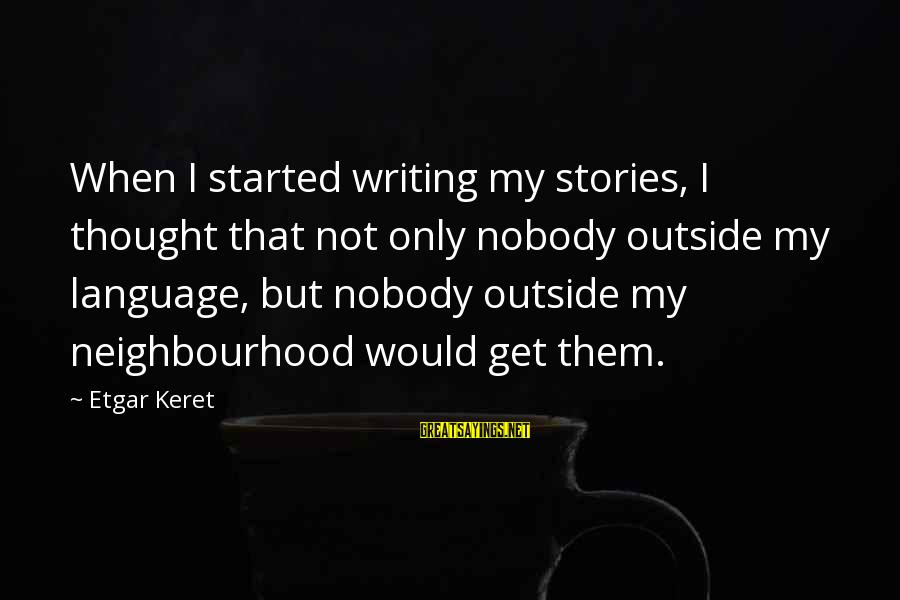 Keret Sayings By Etgar Keret: When I started writing my stories, I thought that not only nobody outside my language,