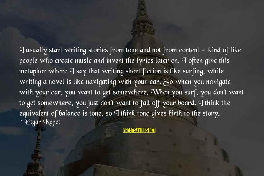 Keret Sayings By Etgar Keret: I usually start writing stories from tone and not from content - kind of like