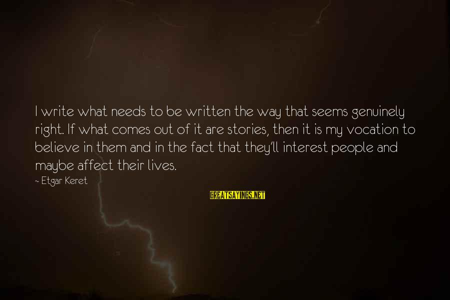 Keret Sayings By Etgar Keret: I write what needs to be written the way that seems genuinely right. If what