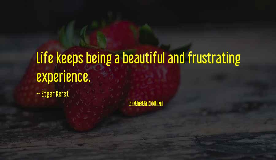 Keret Sayings By Etgar Keret: Life keeps being a beautiful and frustrating experience.