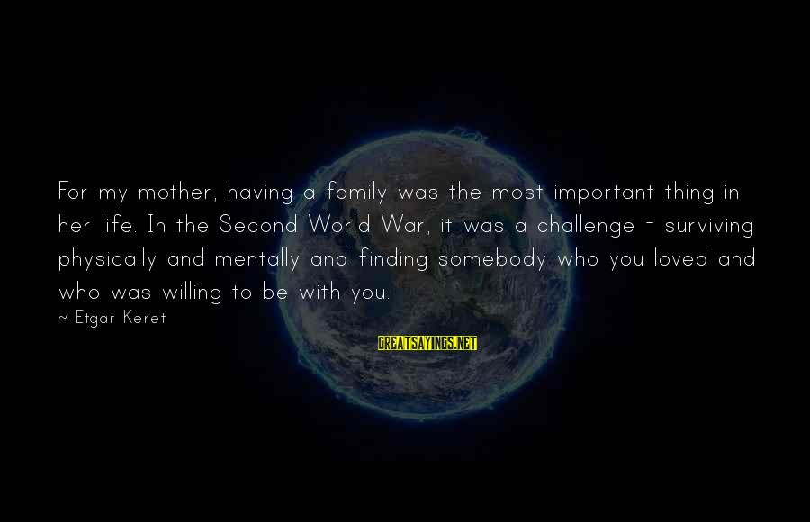 Keret Sayings By Etgar Keret: For my mother, having a family was the most important thing in her life. In