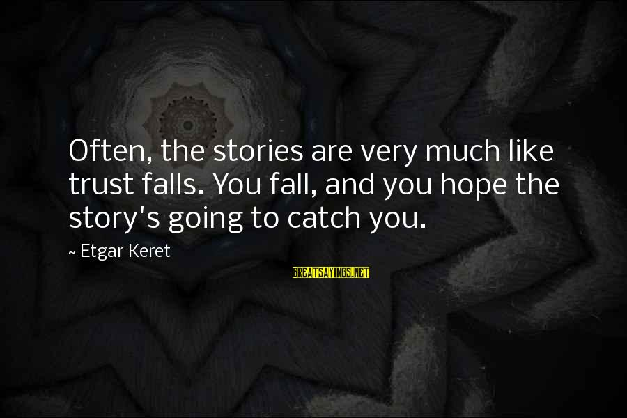 Keret Sayings By Etgar Keret: Often, the stories are very much like trust falls. You fall, and you hope the