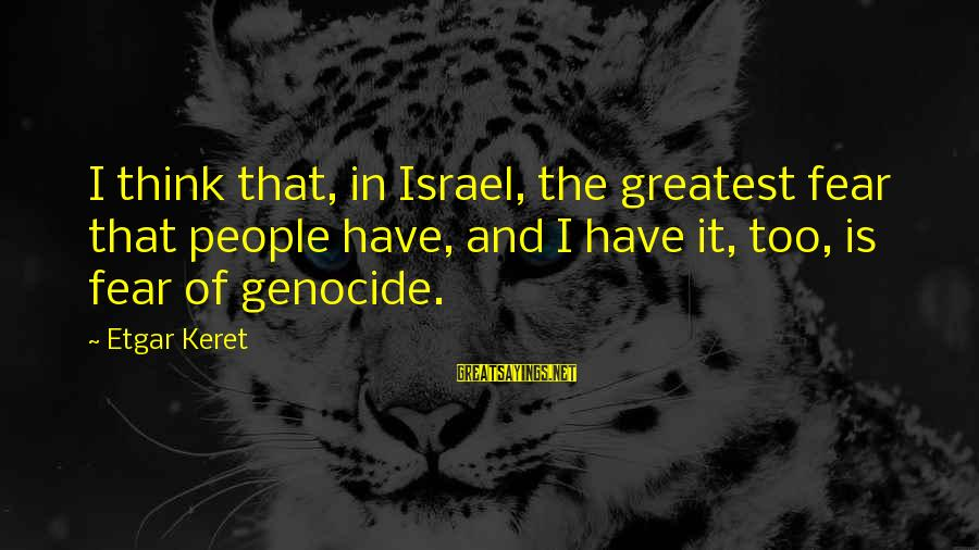 Keret Sayings By Etgar Keret: I think that, in Israel, the greatest fear that people have, and I have it,