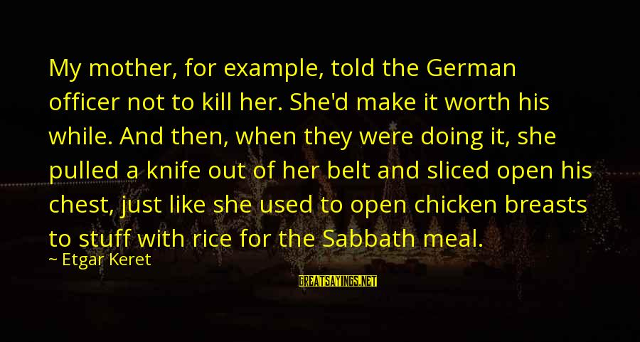 Keret Sayings By Etgar Keret: My mother, for example, told the German officer not to kill her. She'd make it
