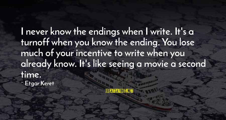 Keret Sayings By Etgar Keret: I never know the endings when I write. It's a turnoff when you know the
