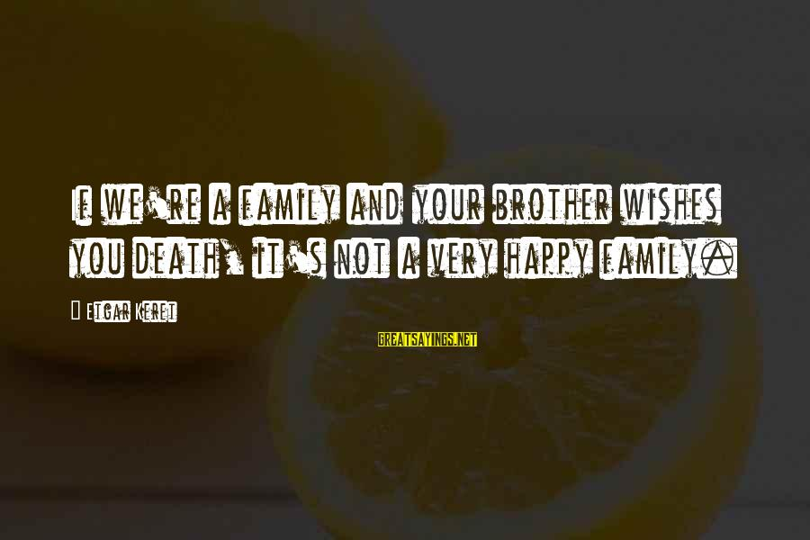 Keret Sayings By Etgar Keret: If we're a family and your brother wishes you death, it's not a very happy