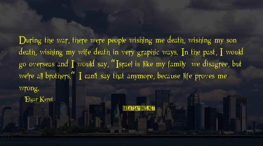 Keret Sayings By Etgar Keret: During the war, there were people wishing me death, wishing my son death, wishing my