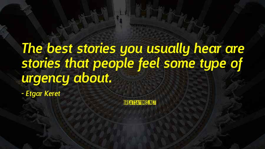 Keret Sayings By Etgar Keret: The best stories you usually hear are stories that people feel some type of urgency