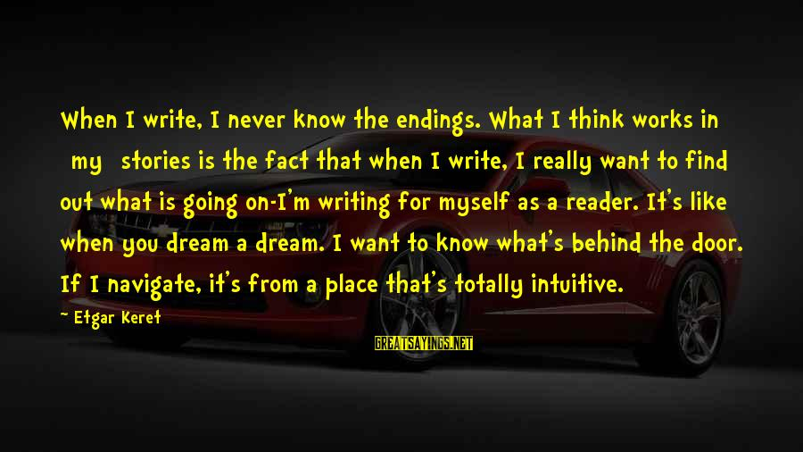 Keret Sayings By Etgar Keret: When I write, I never know the endings. What I think works in [my] stories