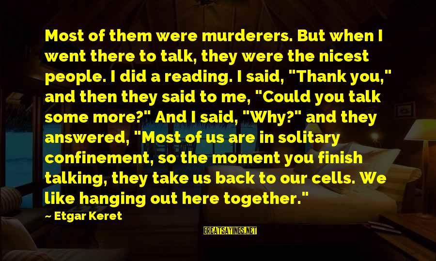 Keret Sayings By Etgar Keret: Most of them were murderers. But when I went there to talk, they were the