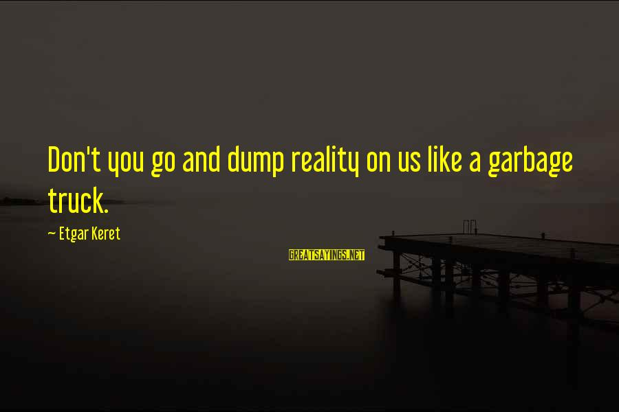 Keret Sayings By Etgar Keret: Don't you go and dump reality on us like a garbage truck.