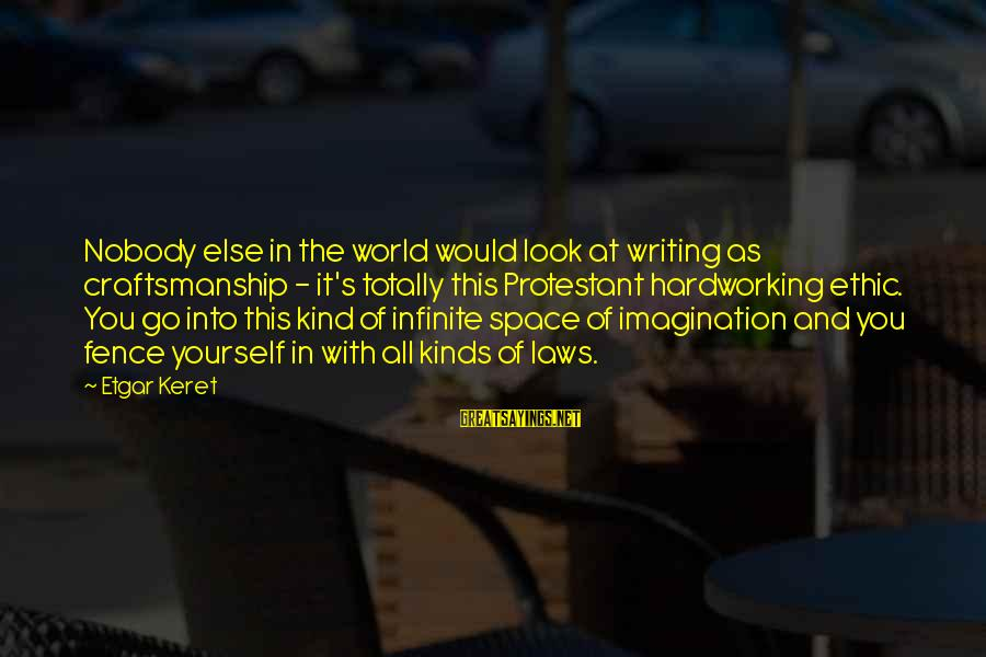 Keret Sayings By Etgar Keret: Nobody else in the world would look at writing as craftsmanship - it's totally this