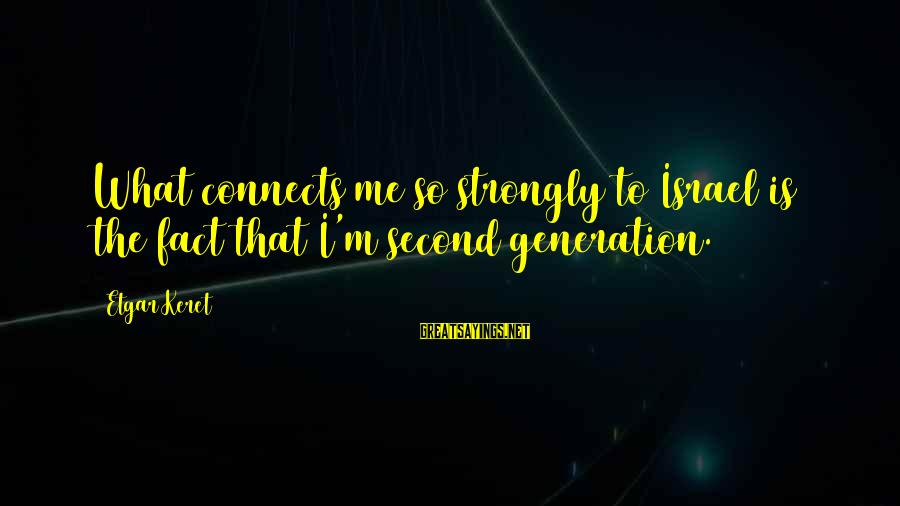 Keret Sayings By Etgar Keret: What connects me so strongly to Israel is the fact that I'm second generation.