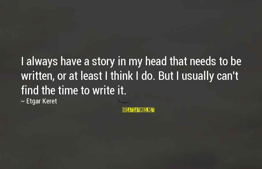 Keret Sayings By Etgar Keret: I always have a story in my head that needs to be written, or at
