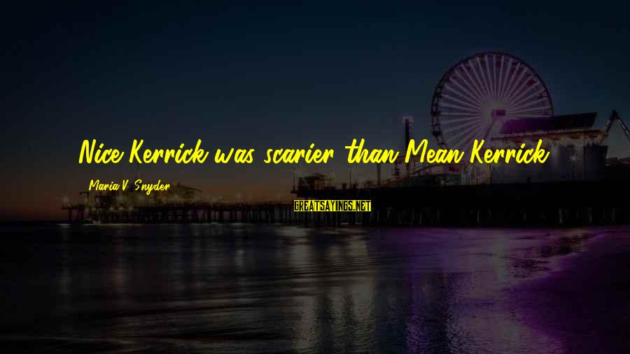 Kerrick's Sayings By Maria V. Snyder: Nice Kerrick was scarier than Mean Kerrick.