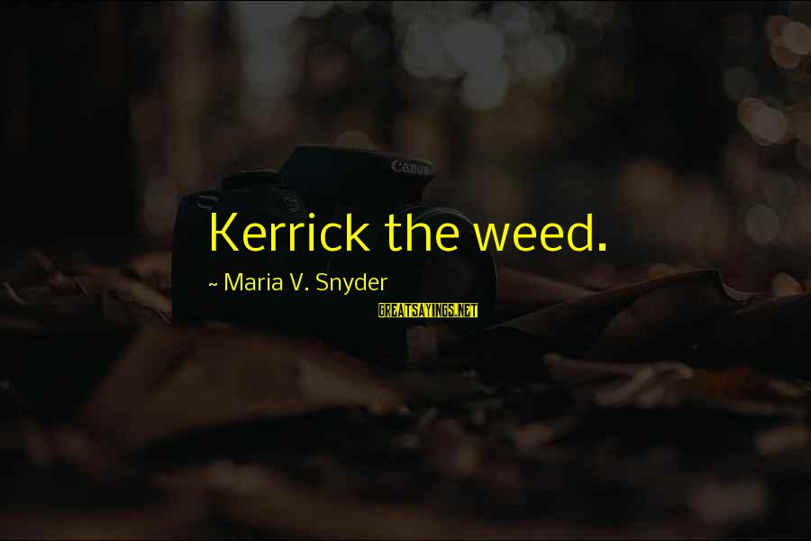 Kerrick's Sayings By Maria V. Snyder: Kerrick the weed.